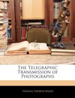 The Telegraphic Transmission of Photographs af Thomas Thorne Baker