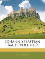 Johann Sebastian Bach, Volume 2 af C. H. Bitter