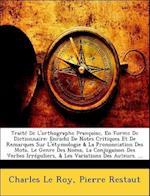 Traite de L'Orthographe Francoise, En Forme de Dictionnaire af Pierre Restaut, Charles Le Roy
