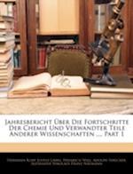 Jahresbericht Uber Die Fortschritte Der Chemie Und Verwandter Teile Anderer Wissenschaften ..., Part 1 af Justus Liebig, Heinrich Will, Hermann Kopp