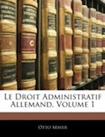 Le Droit Administratif Allemand, Volume 1 af Otto Mayer