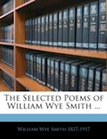 The Selected Poems of William Wye Smith ... af William Wye Smith