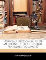 Nouveau Dictionnaire de Medecine Et de Chirurgie Pratiques, Volume 23 af Sigismond Jaccoud
