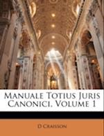 Manuale Totius Juris Canonici, Volume 1 af D. Craisson