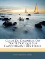 Guide Du Draineur, Ou Traite Pratique Sur L'Assechement Des Terres af Henry Stephens, Henry Faure, Faure