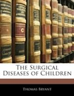 The Surgical Diseases of Children af Thomas Bryant