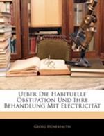 Ueber Die Habituelle Obstipation Und Ihre Behandlung Mit Electricitat af Georg Hunerfauth, Georg Hnerfauth