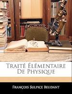 Traite Elementaire de Physique af Franois Sulpice Beudant, Francois Sulpice Beudant