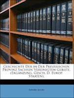 Geschichte Der in Der Preussischen Provinz Sachsen Vereinigten Gebiete. (Erganzung, Gesch. D. Europ. Staaten). af Edward Jacobs