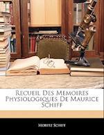 Recueil Des Memoires Physiologiques de Maurice Schiff af Moritz Schiff