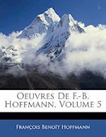 Oeuvres de F.-B. Hoffmann, Volume 5 af Francois Benoit Hoffmann