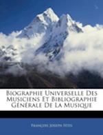 Biographie Universelle Des Musiciens Et Bibliographie Generale de La Musique af Francois-Joseph Fetis, Franois Joseph Ftis