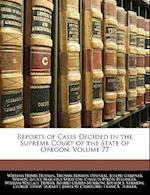 Reports of Cases Decided in the Supreme Court of the State of Oregon, Volume 77 af Thomas Benton Odeneal, William Henry Holmes
