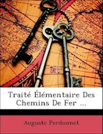Traite Elementaire Des Chemins de Fer ... af Auguste Perdonnet