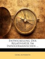 Entwickelung Der Relativsatze Im Indogermanischen ... af Georg Autenrieth