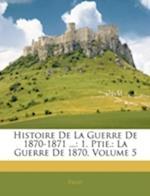Histoire de La Guerre de 1870-1871 ... af Barthelemy-Edmond Palat
