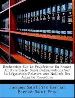 Recherches Sur Le Pauprisme En France Au Xvie Sicle af Jacques Berriat-Saint-Prix