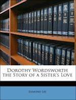 Dorothy Wordsworth the Story of a Sister's Love af Edmund Lee