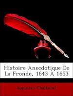 Histoire Anecdotique de La Fronde, 1643 a 1653 af Augustin Challamel