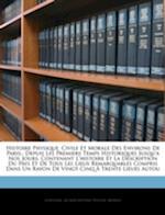 Histoire Physique, Civile Et Morale Des Environs de Paris, af Jacques-Antoine Dulaure, Guillaume, Moreau