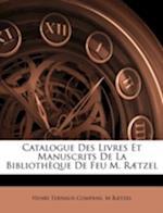 Catalogue Des Livres Et Manuscrits de La Bibliotheque de Feu M. Raetzel af Henri Ternaux-Compans, M. Raetzel, M. R]tzel