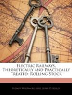 Electric Railways, Theoretically and Practically Treated af Sydney Whitmore Ashe, John D. Keiley