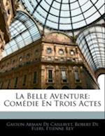 La Belle Aventure af Tienne Rey, Robert De Flers, Gaston-Arman De Caillavet