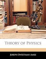 Theory of Physics af Joseph Sweetman Ames