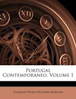 Portugal Contemporaneo, Volume 1 af Joaquim Pedro Oliveira Martins