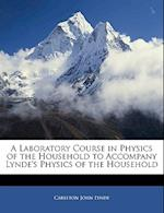 A Laboratory Course in Physics of the Household to Accompany Lynde's Physics of the Household af Carleton John Lynde