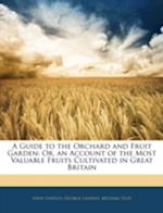 A Guide to the Orchard and Fruit Garden af George Lindley, John Lindley, Michael Floy