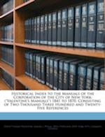 Historical Index to the Manuals of the Corporation of the City of New York af David Thomas Valentine, Samuel J. Willis