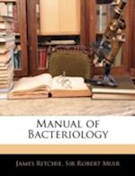 Manual of Bacteriology af Robert Muir, James Ritchie