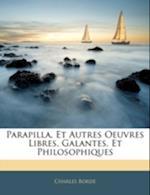 Parapilla, Et Autres Oeuvres Libres, Galantes, Et Philosophiques af Charles Borde