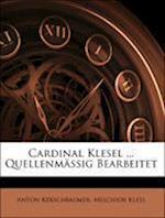Cardinal Klesel ... Quellenmassig Bearbeitet af Melchior Klesl, Anton Kerschbaumer