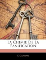 La Chimie de La Panification af C. Graham