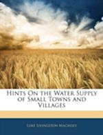 Hints on the Water Supply of Small Towns and Villages af Luke Livingston Macassey