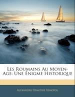 Les Roumains Au Moyen-Age af Alexandru Dimitrie Xenopol, Alexandru Dimitrie Xnopol