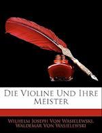 Die Violine Und Ihre Meister af Waldemar Von Wasielewski, Wilhelm Joseph Von Wasielewski