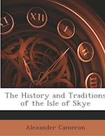 The History and Traditions of the Isle of Skye af Alexander Cameron