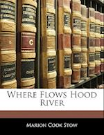 Where Flows Hood River af Marion Cook Stow