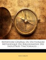 Repertoire General Ou Dictionaire Methodique Do Bibliographie Des Industries Tinctoriales ... af Jules Garcon, Jules Garon
