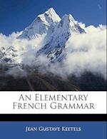 An Elementary French Grammar af Jean Gustave Keetels