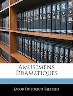 Amusemens Dramatiques af Jacob Friedrich Bielfeld