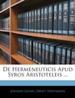 de Hermeneuticis Apud Syros Aristoteleis ... af Johann Georg Ernst Hoffmann