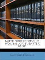Mittelniederdeutsches Worterbuch, Fuenfter Band af Karl Schiller, August Lbben, August Lubben