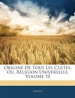 Origine de Tous Les Cultes af Dupuis