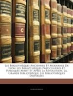 Les Bibliotheques Anciennes Et Modernes de Lyon af Leopold Niepce, Lopold Niepce