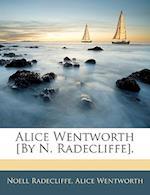 Alice Wentworth [By N. Radecliffe]. af Alice Wentworth, Noell Radecliffe