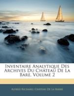 Inventaire Analytique Des Archives Du Chateau de La Bare, Volume 2